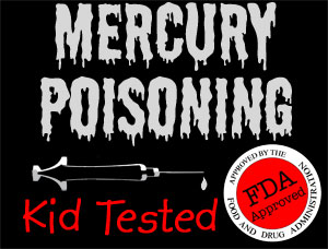 "OPERATION HEALTH-STORM PT. 6: MERCURY TOXIC FDA OK – Govt. Approved Neurotoxin For Americans ""Mercury Poisoning – Kid Tested, FDA Approved"""