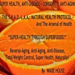 "SUPER HEALTH, ANTI-DISEASE — LONGEVITY, ANTI-AGING: S.H.A.D.-L.A.A. Natural Health Protocol And The Arsenal Of Health (AD) ""Nature's Fountain Of Youth!"" UPDATE: Quick Look [shad-laa.com]"